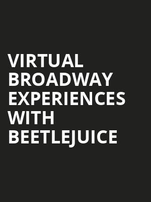 Virtual Broadway Experiences with BEETLEJUICE, Virtual Experiences for Davenport, Davenport